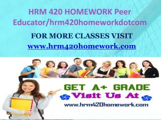 HRM 420 HOMEWORK Peer Educator/hrm420homeworkdotcom