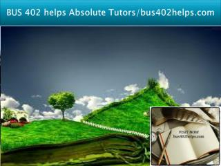 BUS 402 helps Absolute Tutors-bus402helps.com