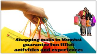 Shopping malls in Mumbai guarantee fun filled activities and experiences