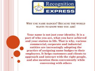 Why use name badges? Because the world wants to know who you are!
