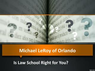 Michael LeRoy of Orlando: Is Law School Right for You?