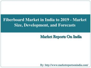 Fiberboard Market in India to 2019 - Market Size, Development, and Forecasts