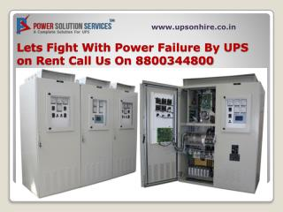 lets fight with power failure by UPS on rent call us on 8800344800