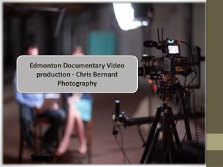 Edmonton Documentary Video production - Chris Bernard Photography