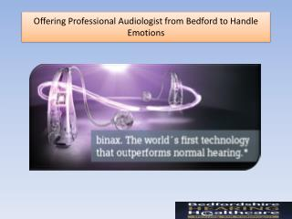 Offering Professional Audiologist from Bedford to Handle Emotions
