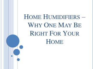 Home Humidifiers – Why One May Be Right For Your Home