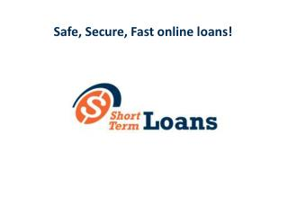 Safe, Secure, Fast Online Loan - Short Term Loans