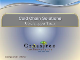 Cold Chain Solutions Cold Shipper Trials