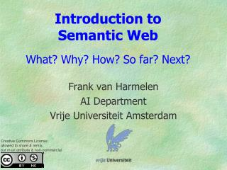 Introduction to  Semantic Web  What Why How So far Next