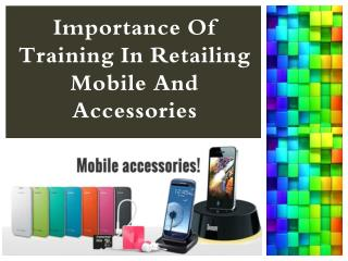 Importance of Training in Retailing Mobile and Accessories