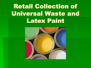 Retail Collection of Universal Waste and Latex Paint