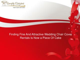 Finding Fine And Attractive Wedding Chair Cover Rentals Is Now a Piece Of Cake