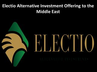 Electio Alternative Investment Offering to the Middle East