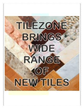 Tilezone brings wide range of new tiles