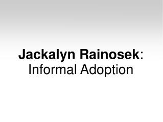 Jackalyn Rainosek - Informal Adoption