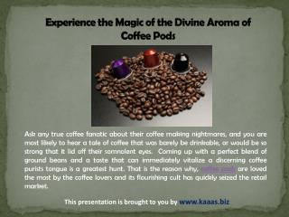 Experience the Magic of the Divine Aroma of Coffee Pods
