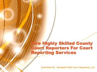 Hire Highly Skilled County Court Reporters For Court Reporting Services