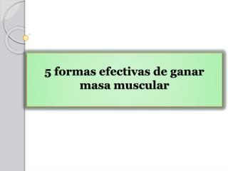 5 formas efectivas de ganar masa muscular