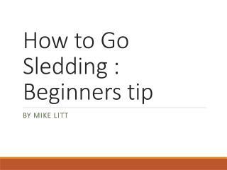How to Go Sledding  Beginners tip
