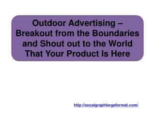Outdoor Advertising – Breakout from the Boundaries and Shout out to the World That Your Product Is Here