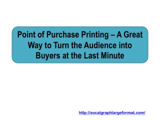 Point of Purchase Printing – A Great Way to Turn the Audience into Buyers at the Last Minute