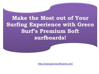 Make the Most out of Your Surfing Experience with Greco Surf's Premium Soft surfboards