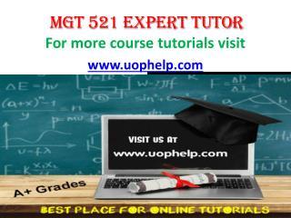MGT 521  EXPERT TUTOR UOPHELP