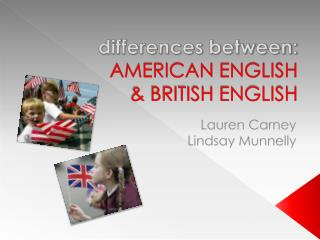 Differences between: AMERICAN ENGLISH  BRITISH ENGLISH