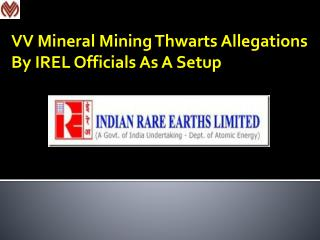 VV Mineral Mining Thwarts Allegations By IREL Officials As A Setup