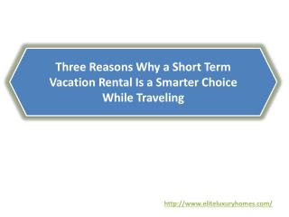 Three Reasons Why a Short Term Vacation Rental Is a Smarter Choice While Traveling