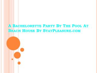A Bachelorette Party By The Pool At Beach House By StayPleasure.com