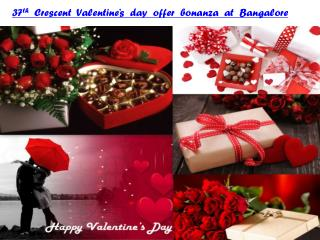 37th Crescent Valentine's day offer bonanza at Bangalore