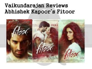 Vaikundarajan Reviews Abhishek Kapoor's Fitoor