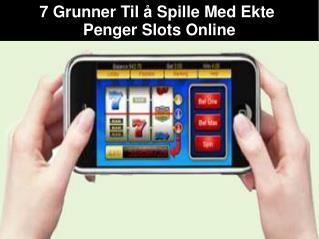 7 Grunner Til å Spille Med Ekte Penger Slots Online