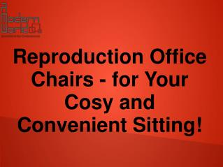 Reproduction Office Chairs - for Your Cosy and Convenient Sitting!