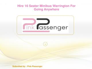 Hire 16 Seater Minibus Warrington For Going Anywhere