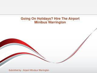 Going On Holidays? Hire The Airport Minibus Warrington