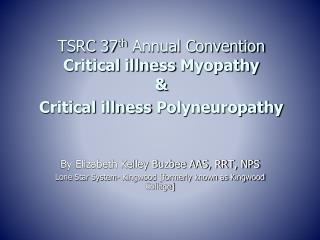 TSRC 37th Annual Convention Critical illness Myopathy    Critical illness Polyneuropathy