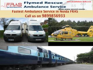Fastest Ambulance Service in Noida FRAS Call us on 9899856933
