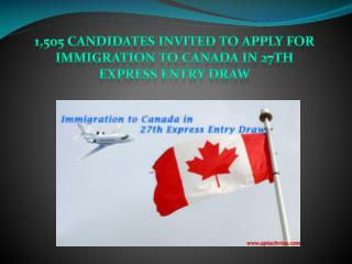1,505 Candidates Invited to Apply for Immigration to Canada in 27th Express Entry Draw