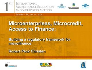 Microenterprises, Microcredit, Access to Finance:    Building a regulatory framework for microfinance  Robert Peck Chris