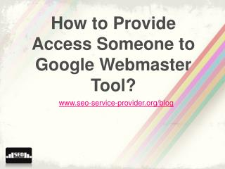 How to Provide Access Someone to Google Webmaster Tool