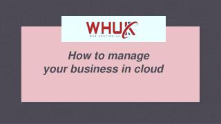 How to manage your business in cloud?