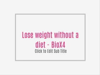 Lose weight without a diet - BioX4