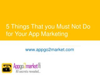 5 Things That you Must Not Do for Your App Marketing - www.appgo2market.com