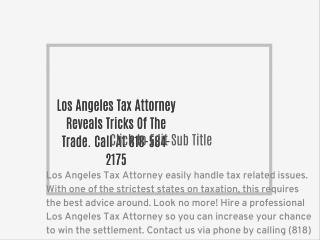 Los Angeles Tax Attorney Reveals Tricks Of The Trade. Call At 818-584-2175