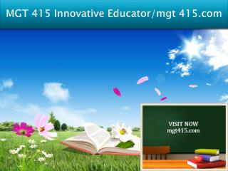 MGT 415 Innovative Educator/mgt 415.com