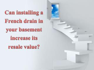 Can installing a French drain in basement increase its resale value