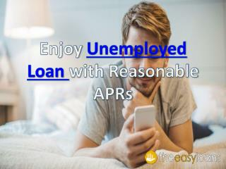 Enjoy Unemployed Loan with Reasonable APRs