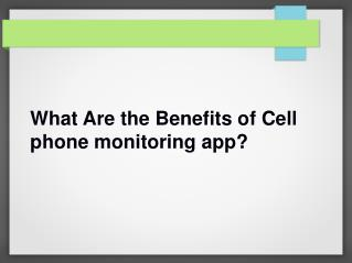 What Are the Benefits of Cell phone monitoring app?